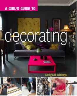 A Girl's Guide to Decorating by Abigail Ahern (Quadrille Publishing Ltd)